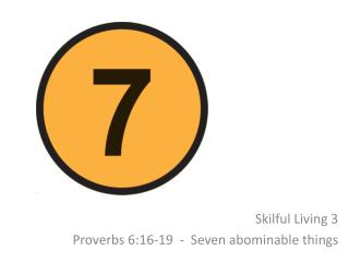 Skilful Living  3 Proverbs  6:16-19  -  Seven abominable things