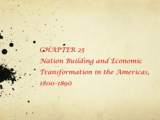 CHAPTER 25 Nation Building and Economic Transformation in the Americas, 1800–1890