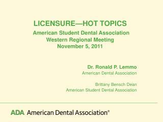 LICENSURE�HOT TOPICS American Student Dental Association Western Regional Meeting November 5, 2011