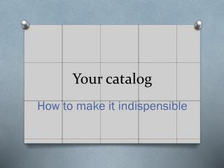 Your catalog