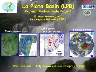 La Plata Basin (LPB) Regional Hydroclimate Project E. Hugo Berbery (UMD)