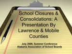 School Closures  Consolidations: A Presentation By Lawrence  Mobile Counties