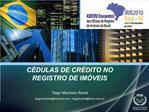 C DULAS DE CR DITO NO  REGISTRO DE IM VEIS   Tiago Machado Burtet tiagomburtethotmail.com