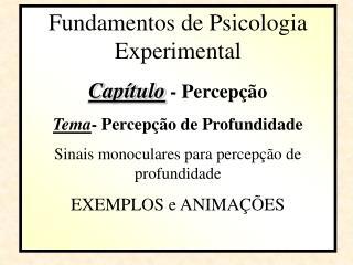 Fundamentos de Psicologia Experimental Capítulo  - Percepção Tema - Percepção de Profundidade
