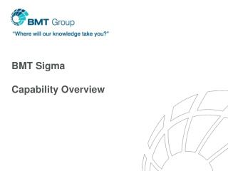 BMT Sigma Capability Overview