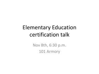 Elementary Education certification talk