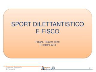 SPORT DILETTANTISTICO E FISCO Foligno, Palazzo Trinci 11 ottobre 2012
