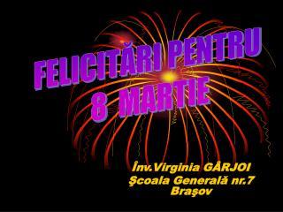 Înv .Virginia G ÂRJOI Şcoala  G enerală nr.7 Braşov