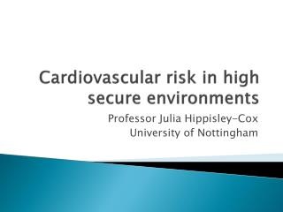 Cardiovascular risk in high secure environments