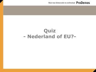 Quiz - Nederland of EU?-