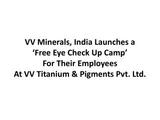 VV Minerals, India Launches A Free Eye Check Up Camp For The