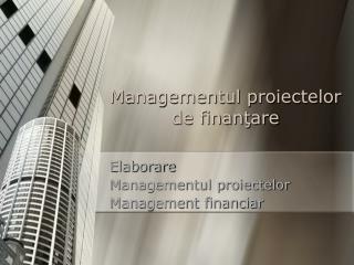 Managementul proiectelor de finanţare