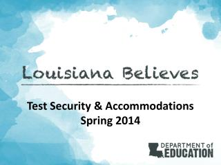 Test Security & Accommodations Spring 2014