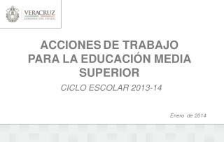 ACCIONES DE TRABAJO PARA LA EDUCACIÓN MEDIA SUPERIOR  CICLO  ESCOLAR 2013-14