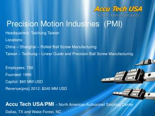 Precision Motion Industries  (PMI) Headquarters: Taichung Taiwan Locations: