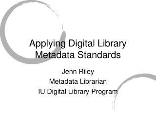 Applying Digital Library Metadata Standards