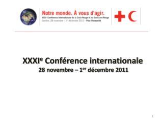 XXXI e  Conférence internationale  28 novembre – 1 er  décembre 2011