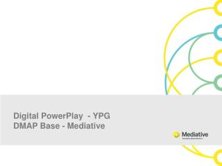 Digital  PowerPlay   - YPG DMAP Base -  Mediative