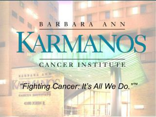 """Fighting Cancer: It's All We Do."" ™"