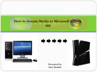 How to Stream Media to Microsoft's Xbox 360