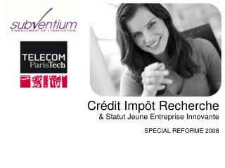Crédit Impôt Recherche & Statut Jeune Entreprise Innovante SPECIAL REFORME 2008