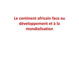 Le continent africain face au d�veloppement et � la mondialisation