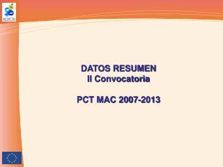 DATOS RESUMEN II Convocatoria PCT MAC 2007-2013