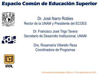 Dr. José Narro Robles Rector de la UNAM y Presidente del ECOES Dr. Francisco José Trigo Tavera
