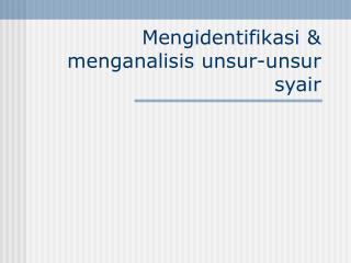 Mengidentifikasi & menganalisis unsur-unsur syair