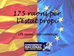 175 raons per l Estat propi