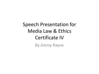 Speech Presentation for Media Law & Ethics Certificate IV