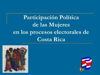 Participación Política  de las Mujeres  en los procesos electorales de  Costa Rica