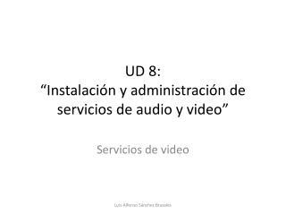 """UD 8:  """"Instalación y administración de servicios de audio y video"""""""