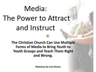 Media:  The Power to Attract and Instruct