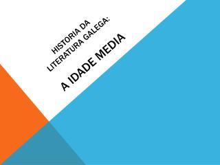 Historia da  Literatura galega: a idade media