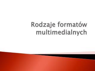 Rodzaje formatów multimedialnych
