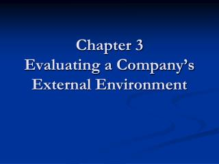Chapter 3 Evaluating a Company s External Environment