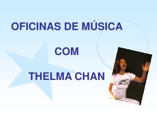 OFICINAS DE M�SICA  COM THELMA CHAN