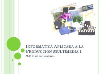 Informática Aplicada a la Producción Multimedia I