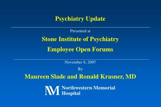 Presented at  Stone Institute of Psychiatry  Employee Open Forums November 8, 2007 By