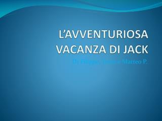 L�AVVENTURIOSA VACANZA DI JACK