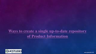Ways to create a single up-to-date repository of product