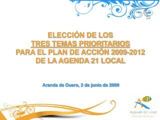 ELECCIÓN DE LOS  TRES TEMAS PRIORITARIOS PARA EL PLAN DE ACCIÓN 2009-2012  DE LA AGENDA 21 LOCAL