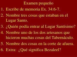 Examen pequeño Escribe de memoria Ex. 34:6-7. Nombre tres cosas que estaban en el Lugar Santo.