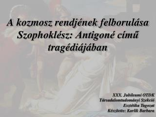 A kozmosz rendjének felborulása Szophoklész: Antigoné című tragédiájában