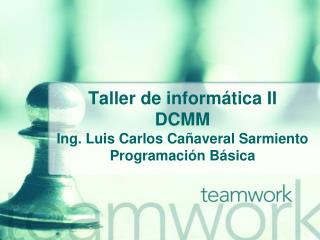 Taller de informática II DCMM Ing. Luis Carlos Cañaveral Sarmiento Programación Básica