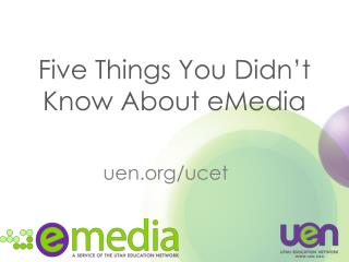 Five Things You Didn�t Know About  eMedia