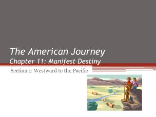 The American Journey Chapter 11: Manifest Destiny