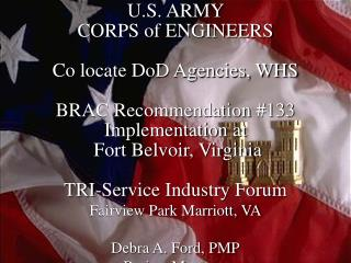 U.S. ARMY  CORPS of ENGINEERS  Co locate DoD Agencies, WHS  BRAC Recommendation 133 Implementation at   Fort Belvoir, Vi