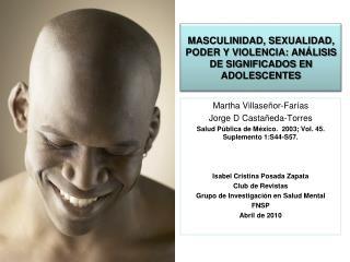 MASCULINIDAD, SEXUALIDAD, PODER Y VIOLENCIA: ANÁLISIS DE SIGNIFICADOS EN ADOLESCENTES